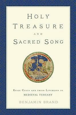Holy Treasure and Sacred Song: Relic Cults and their Liturgies in Medieval Tusca