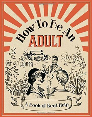 How To Be An Adult: A Book of Real Help (Humour) by n/a Book The Cheap Fast Free