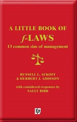 A Little Book of F-laws: 13 Common Sins of Management (Paperback)...