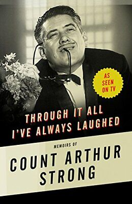 Through it All I've Always Laughed: Memoirs of Count ... by Strong, Count Arthur