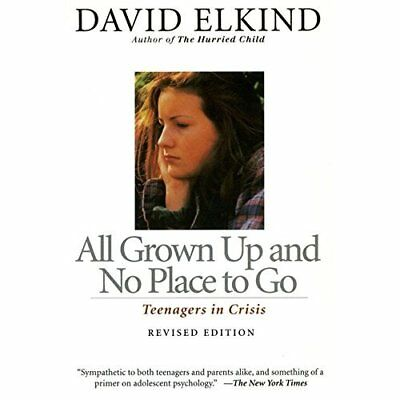 All Grown Up and No Place to Go: Teenagers in Crisis - Paperback NEW Elkind, Dav
