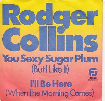"""7""""-   Rodger Collins = You Sexy Sugar Plum (But I Like It) / I'll Be Here"""
