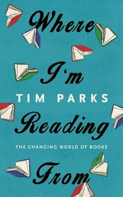 Where I'm Reading From: The Changing World of Books by Parks, Tim Book The Cheap