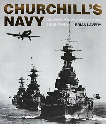 Churchill's Navy: The Ships, Men and Organisation, 1... by Brian Lavery Hardback