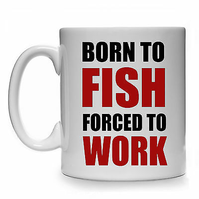 New Born To Fish Forced To Work Mug Cup Gift Present Fisherman Fishing Funny