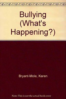 What'S Happening?  Bullying by Bryant-Mole Hardback Book The Cheap Fast Free