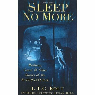 Sleep No More: Railway, Canal and Other Stories of the  - Paperback NEW Rolt, L.