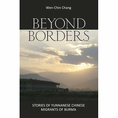 Beyond Borders: Stories of Yunnanese Chinese Migrants o - Paperback NEW Wen-Chin