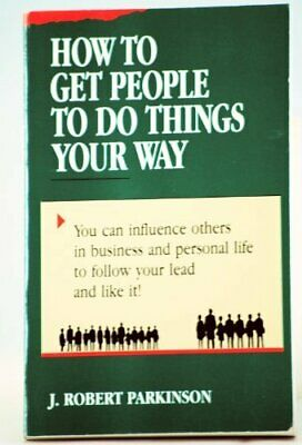 How to Get People to Do Things Your Way by Parkinson, J. Robert Paperback Book