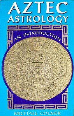 Aztec Astrology: An Introduction by Colmer, Michael Paperback Book The Cheap