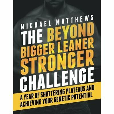 The Beyond Bigger Leaner Stronger Challenge: A Year of  - Paperback NEW Michael