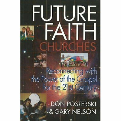 Future Faith Churches : Reconnecting with the Power of  - Paperback NEW Don Post