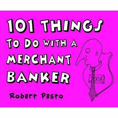 101 Things to Do with a Merchant Banker - Paperback NEW Pesto, Robert 2008-11-26