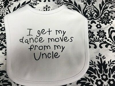 I Get My Dance Moves From  My Uncle - Funny - Baby Bib - Color Choice  Boy Girl