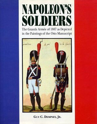 Napoleon's Soldiers: The Grand Armee of 1807 as D... by Dempsey, Guy C. Hardback