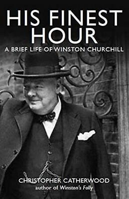 His Finest Hour: A Brief Life of Winston Church... - Christopher Catherwood -...