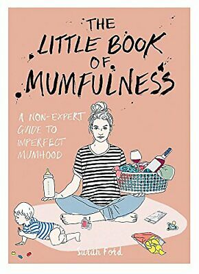The Little Book of Mumfulness: A Non-Expert Guide to Imperfect... by Ford, Sarah