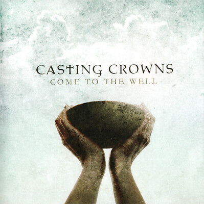 Casting Crowns - Come to the Well CD 2011 Beach Street Records ** NEW **