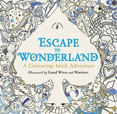 Escape to Wonderland: A Colouring Book Adventure by Warriors, Good Wives and The