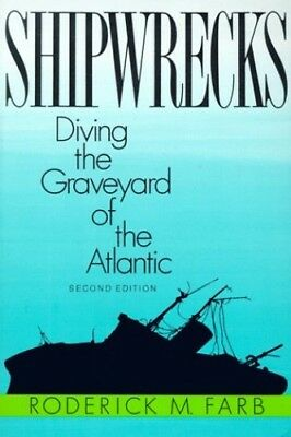 Shipwrecks: Diving the Graveyard of the Atlantic, 2nd by Farb, Roderick M Book