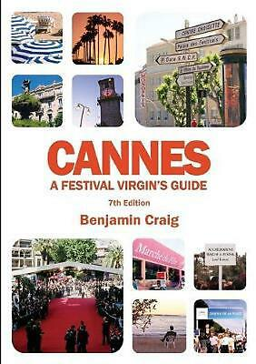 Cannes - a Festival Virgin's Guide (7th Edition) by Benjamin Craig Paperback Boo