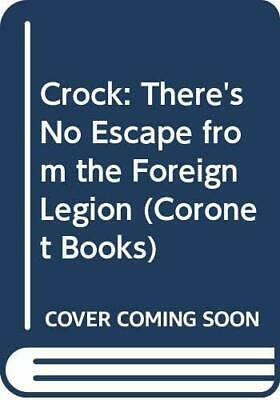 Crock: There's No Escape from the Foreign Legion (Coronet B... by etc. Paperback