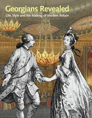 Georgians Revealed: Life, Style and the Making of Modern Britain by Helen Peden