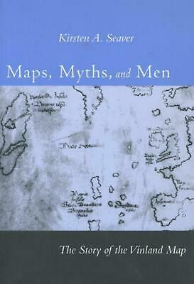 Maps, Myths, and Men: The Story of the Vinland Map by Kirsten A. Seaver (English