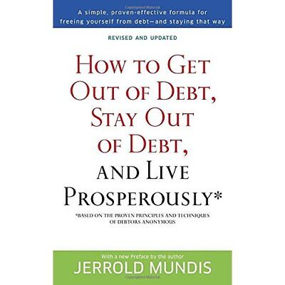 How to Get Out of Debt, Stay Out of Debt and Live Prosp - Paperback NEW J, Mundi