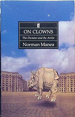 On Clowns: The Dictator and the Artist by Manea, Norman Paperback Book The Cheap