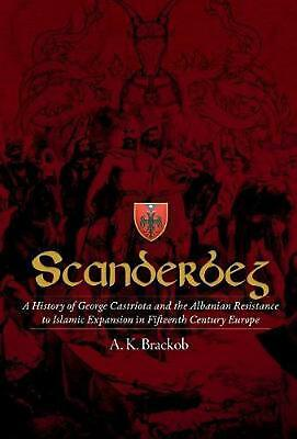 Scanderbeg: A History of George Castriota and the Albanian Resistance to Islamic