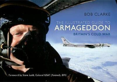 The Illustrated Guide to Armageddon: Britain's Cold War by Clarke, Bob Book The