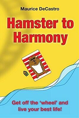 Hamster to Harmony: Get Off the Wheel and Live... by DeCastro, Maurice Paperback