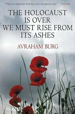 The Holocaust Is Over; We Must Rise From its Ashes by Burg, Avraham Hardback The