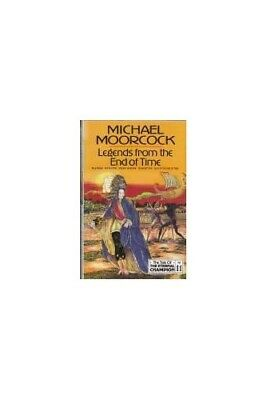 Legends From The End Of Time (Tale of the Etern... by Moorcock, Michael Hardback