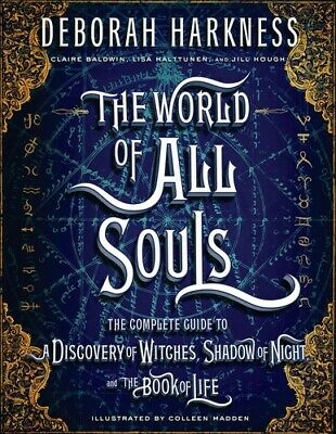 The World of All Souls: The Complete Guide to A Discovery of Witches,Shadow of N