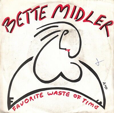 """7""""-  Bette Midler = Favorite Wast Of Time / My Eye On You .................1983"""