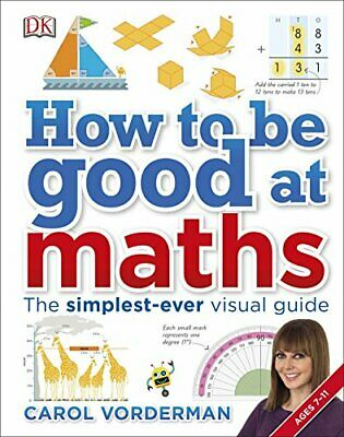 How to be Good at Maths: The Simplest-Ever Visual Guide by Vorderman, Carol The