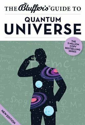 The Bluffer's Guide to the Quantum Universe (Bluffer's Guides) by Jack Klaff The