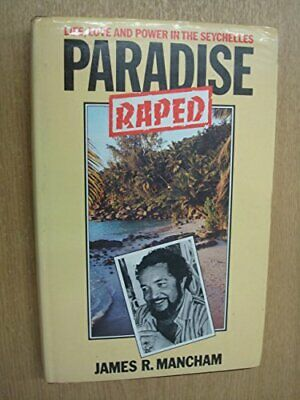 Paradise Raped: Life, Love and Power in the Sey... by Mancham, James R. Hardback