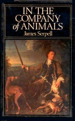 In the Company of Animals: Study of Human/Animal Relation... by SERPELL Hardback