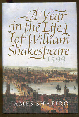 A Year in the Life of William Shakespeare 1599 by Shapiro-First U.S. Edition/DJ