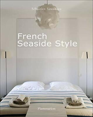 French Seaside Style by S�bastien Siraudeau Hardback Book The Cheap Fast Free