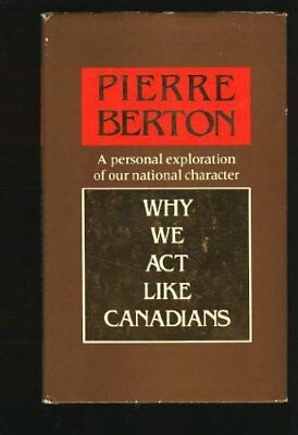 Why We Act Like Canadians by Berton, Pierre Book The Cheap Fast Free Post