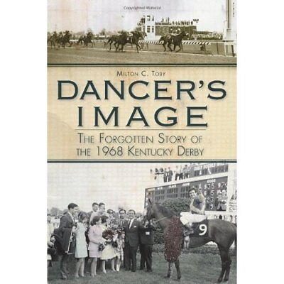 Dancer's Image: The Forgotten Story of the 1968 Kentuck - Paperback NEW Toby, Mi