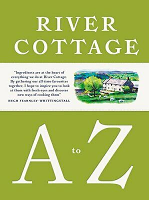 River Cottage A to Z: Our Favourite Ingredients, & How to Coo... by Wright, John