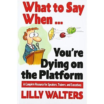What to Say When. . .You're Dying on the Platform: A Co - Paperback NEW Walters,