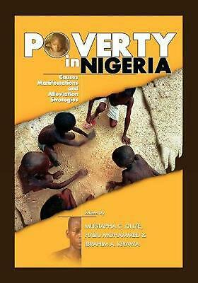 Poverty in Nigeria: Causes, Manifestations and Alleviation Strategies by Mustaph