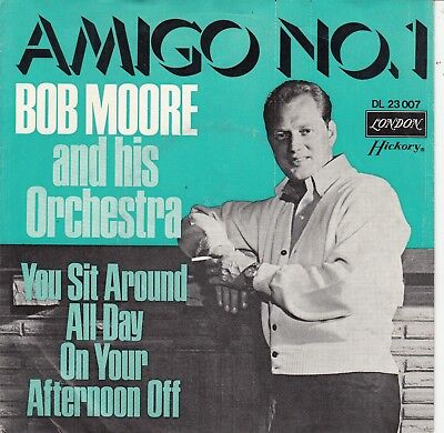 "7""-  Bob Moore And His Orchestra  = Amigo No.1 / You Sit Around All Day On ....."