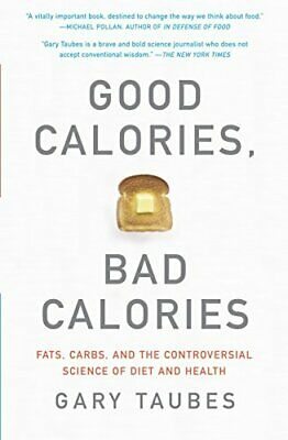 Good Calories, Bad Calories: Fats, Carbs, and the Controversi... by Taubes, Gary